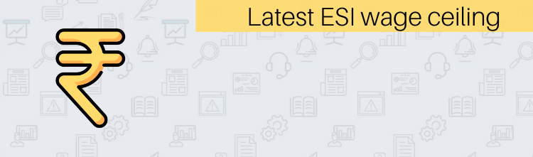 The new ESI wage ceiling – Applicability and Impact