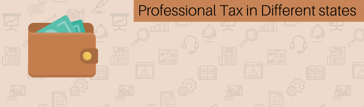 Professional Tax Slab Rates In Different States: 2021-22