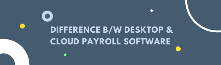 Desktop and Cloud Payroll Software – Differences