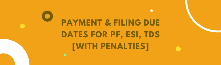 Payment & Filing due dates for PF, ESI, TDS [With penalties]