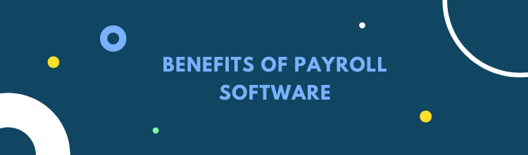 Benefits of Payroll Software – Meaning and different types