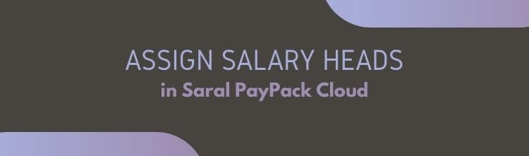 Assign Salary Heads to Salary Structure in Saral Paypack