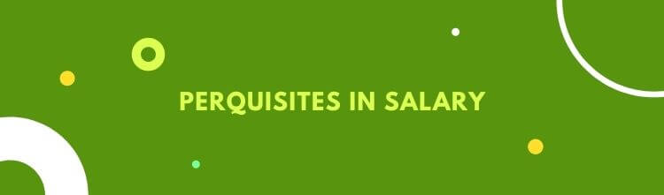 Perquisites in salary - Types, taxability and calculation