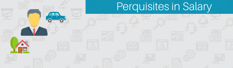 Perquisites in salary – A quick guide