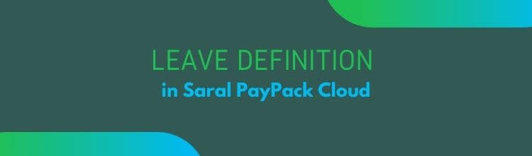 Leave definition in Saral PayPack Cloud