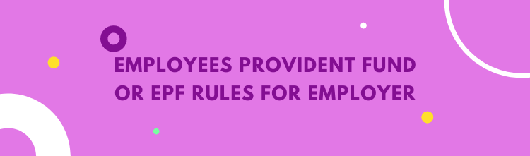 Employees Provident Fund or EPF rules for employer