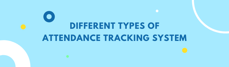 Different types of Attendance Tracking System