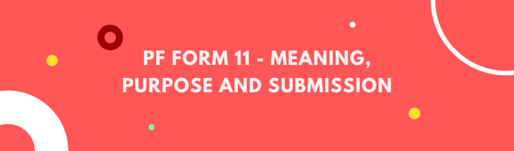 PF Form 11- Meaning, Purpose and Submission