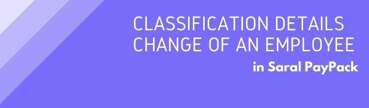 Classification Details Change in Saral PayPack