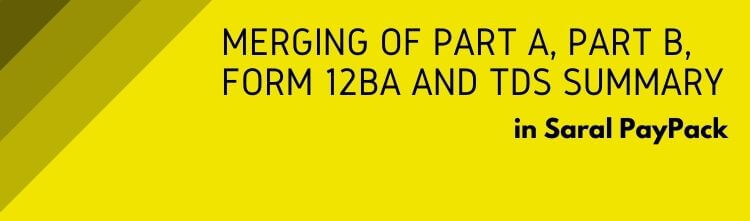 Merging of Part A, Part B, Form 12BA and TDS Summary