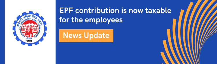 EPF contribution is now taxable for the employees